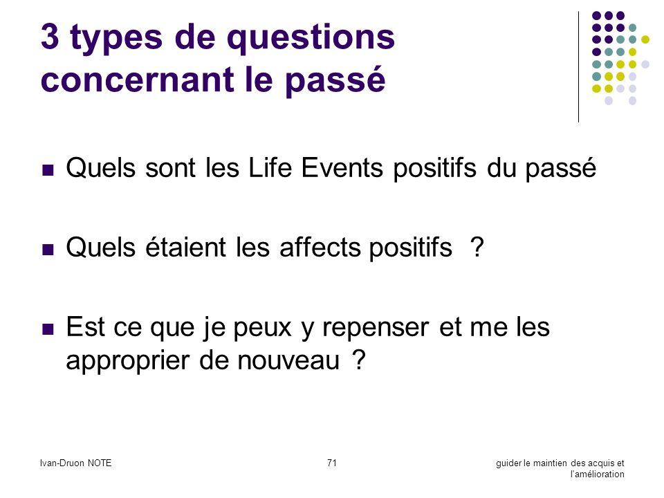 Ivan-Druon NOTE71guider le maintien des acquis et l'amélioration 3 types de questions concernant le passé Quels sont les Life Events positifs du passé