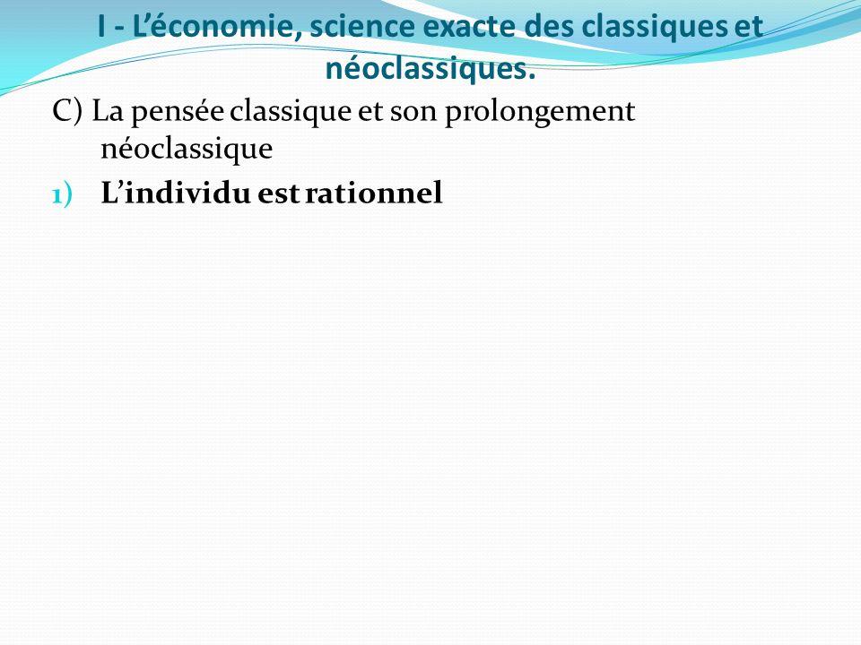 I - Léconomie, science exacte des classiques et néoclassiques. C) La pensée classique et son prolongement néoclassique 1) Lindividu est rationnel