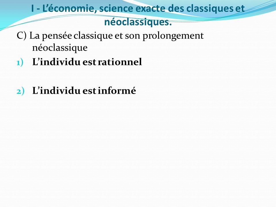 I - Léconomie, science exacte des classiques et néoclassiques. C) La pensée classique et son prolongement néoclassique 1) Lindividu est rationnel 2) L