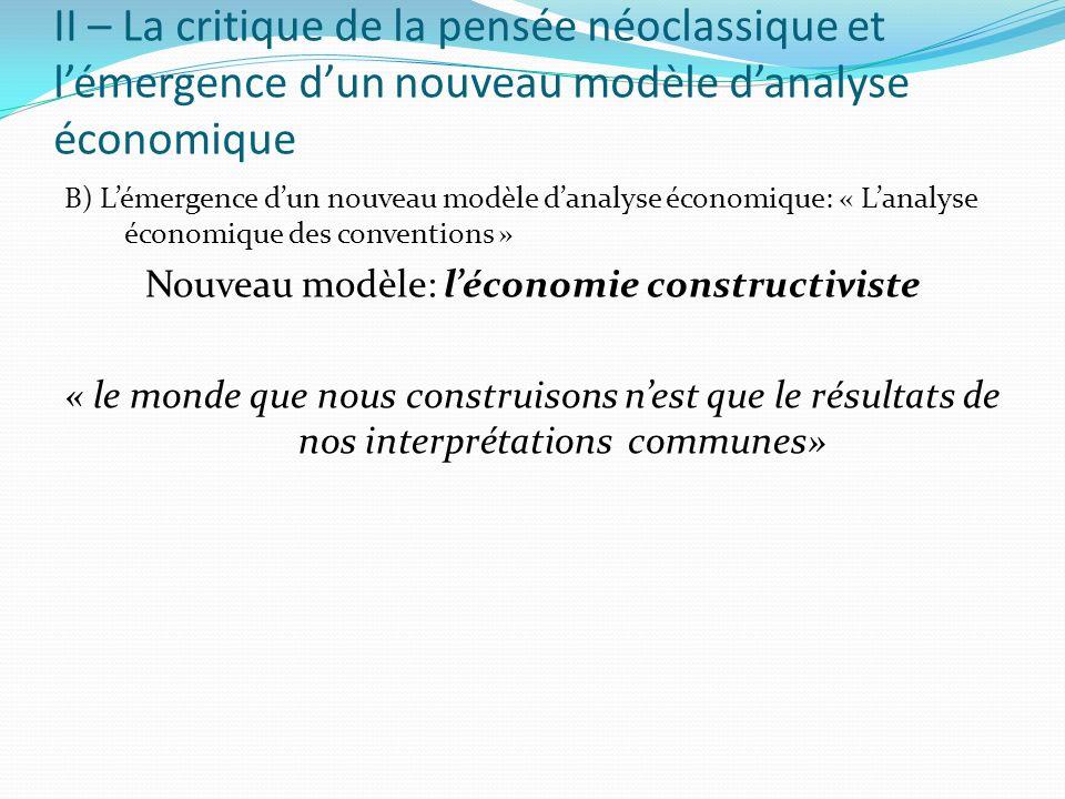 II – La critique de la pensée néoclassique et lémergence dun nouveau modèle danalyse économique B) Lémergence dun nouveau modèle danalyse économique: