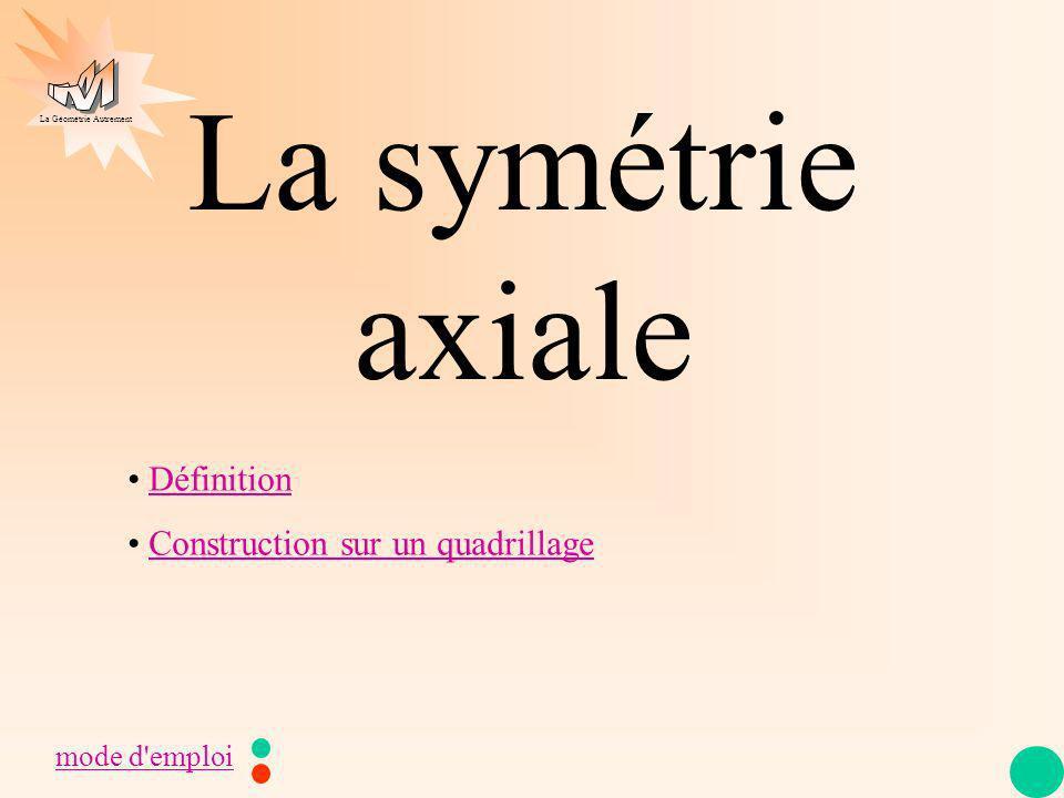 La Géométrie Autrement La symétrie axiale mode d'emploi Définition Construction sur un quadrillage