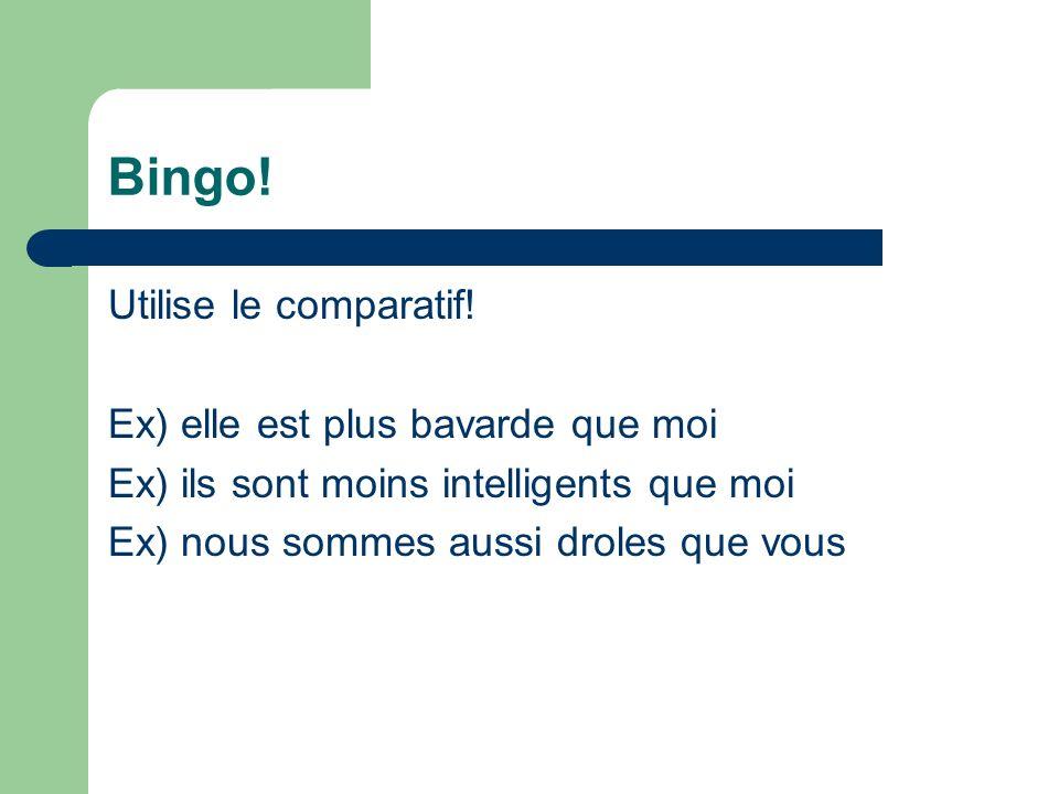 Bingo! Utilise le comparatif! Ex) elle est plus bavarde que moi Ex) ils sont moins intelligents que moi Ex) nous sommes aussi droles que vous