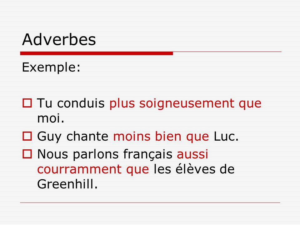 Exemple: Tu conduis plus soigneusement que moi. Guy chante moins bien que Luc. Nous parlons français aussi courramment que les élèves de Greenhill.