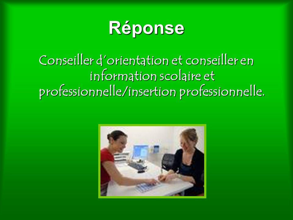 Réponse Conseiller dorientation et conseiller en information scolaire et professionnelle/insertion professionnelle.