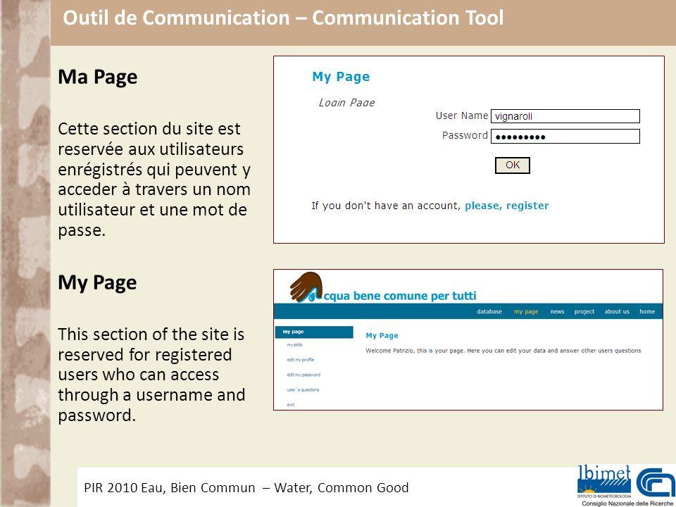 PIR 2010 Eau, Bien Commun – Water, Common Good Outil de Communication – Communication Tool Ma Page Cette section du site est reservée aux utilisateurs enrégistrés qui peuvent y acceder à travers un nom utilisateur et une mot de passe.