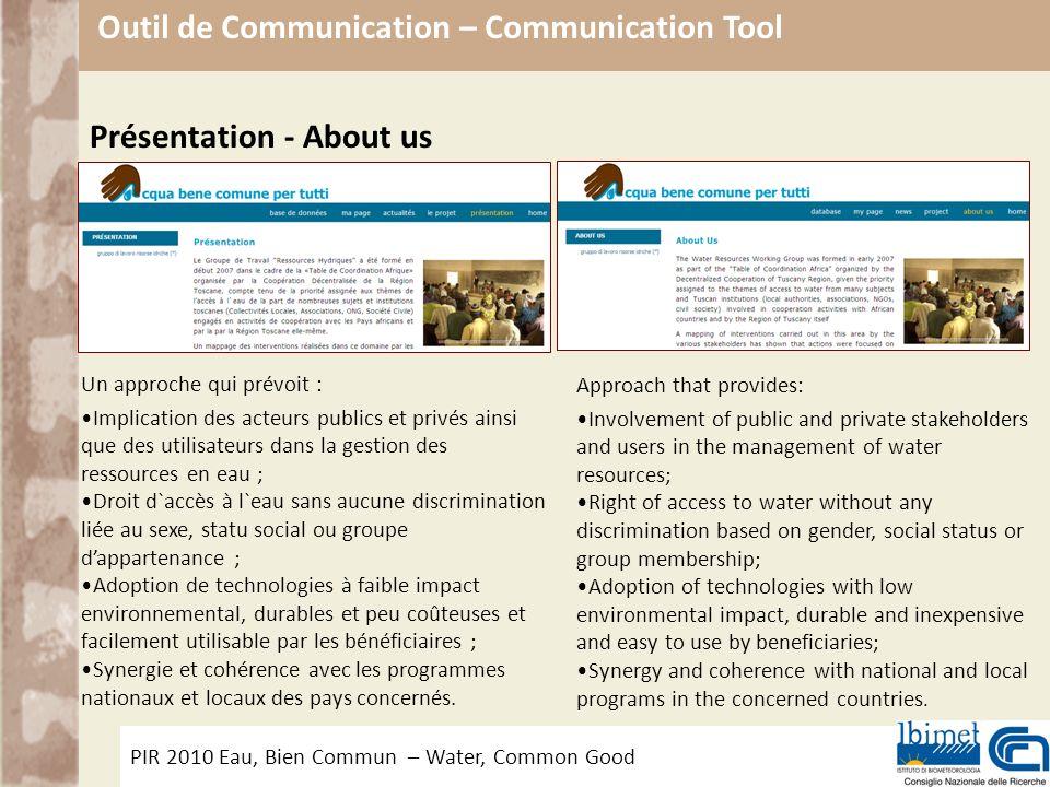 PIR 2010 Eau, Bien Commun – Water, Common Good Outil de Communication – Communication Tool Présentation - About us Un approche qui prévoit : Implicati