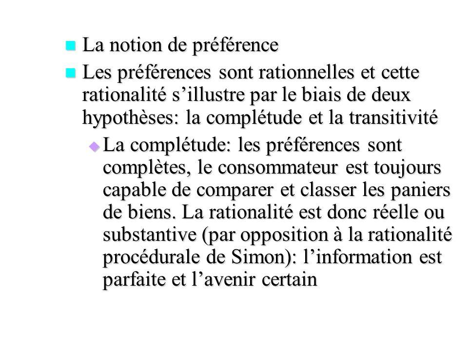 La notion de préférence La notion de préférence Les préférences sont rationnelles et cette rationalité sillustre par le biais de deux hypothèses: la c