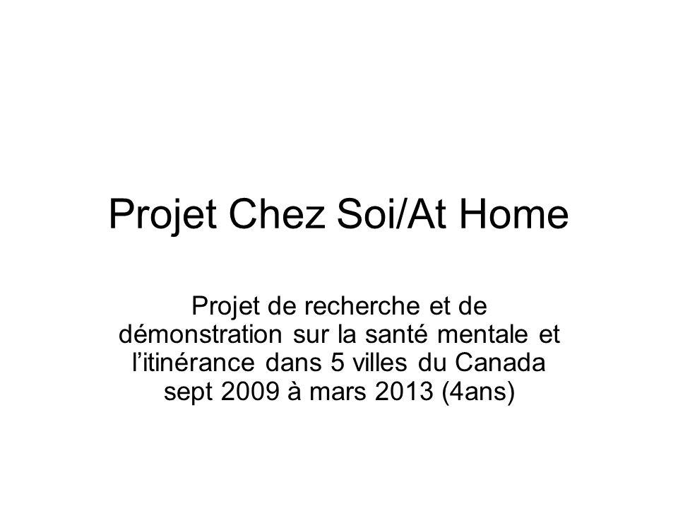 Projet Chez Soi/At Home Projet de recherche et de démonstration sur la santé mentale et litinérance dans 5 villes du Canada sept 2009 à mars 2013 (4an