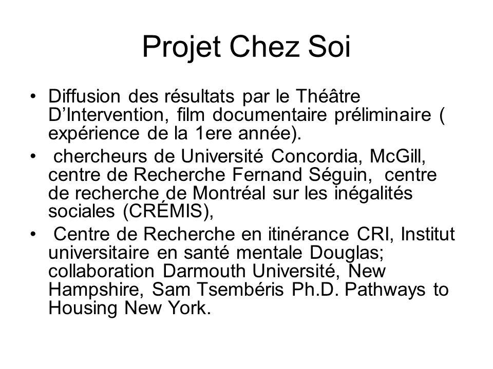 Projet Chez Soi Diffusion des résultats par le Théâtre DIntervention, film documentaire préliminaire ( expérience de la 1ere année). chercheurs de Uni