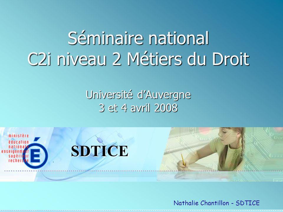 SDTICE Séminaire national C2i niveau 2 Métiers du Droit Université dAuvergne 3 et 4 avril 2008 Nathalie Chantillon - SDTICE