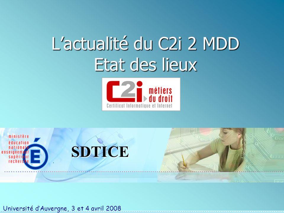 SDTICE Lactualité du C2i 2 MDD Etat des lieux Université dAuvergne, 3 et 4 avril 2008