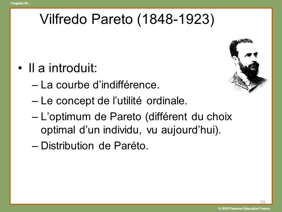 ® 2010 Pearson Education France Chapitre 05 – 29 Vilfredo Pareto (1848-1923) Il a introduit: –La courbe dindifférence.