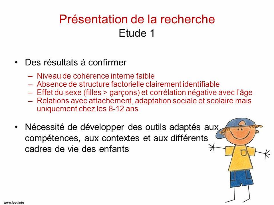 Présentation de la recherche Etude 2 Objectifs Identifier les domaines qui contribuent au bien-être des enfants afin de mettre au point une nouvelle méthode dévaluation de leur QDV Participants: Enfants de 5 à 11 ans répartis dans 25 groupes de 4 à 6 enfants Scolarisés dans 3 écoles de Loire-Atlantique Entretiens semi-directifs (focus groups) : Quand est-ce que vous vous sentez bien .