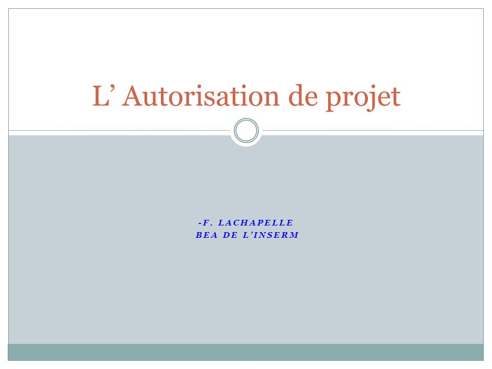 -F. LACHAPELLE BEA DE LINSERM L Autorisation de projet