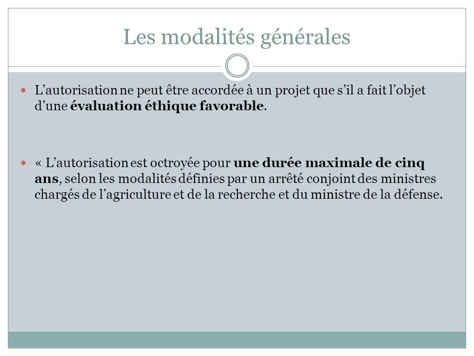 Les modalités générales Lautorisation ne peut être accordée à un projet que sil a fait lobjet dune évaluation éthique favorable. « Lautorisation est o