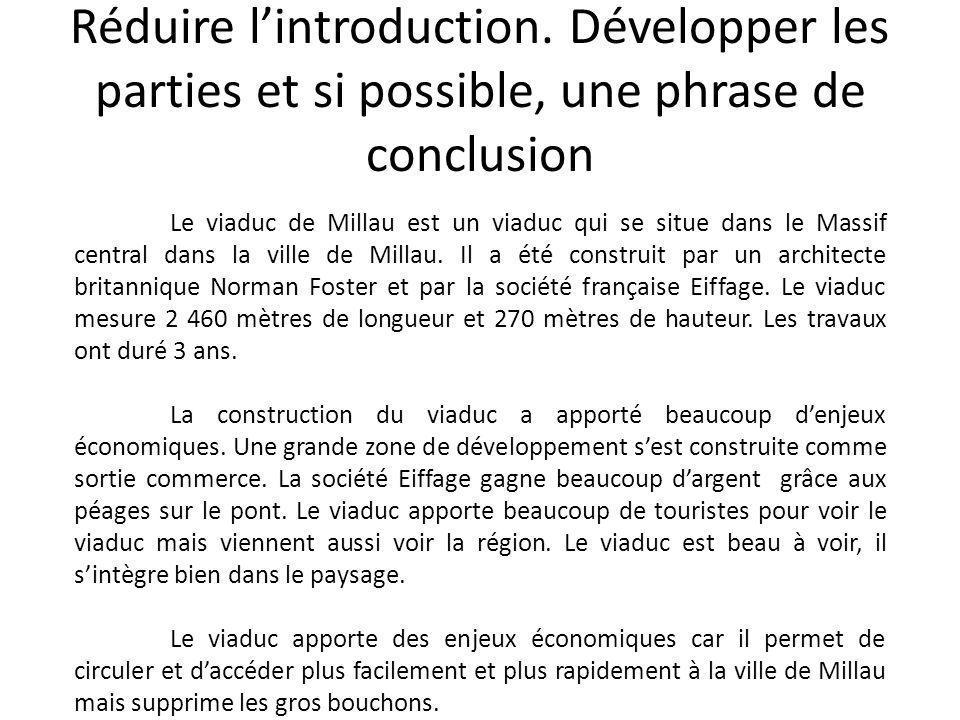Réduire lintroduction. Développer les parties et si possible, une phrase de conclusion Le viaduc de Millau est un viaduc qui se situe dans le Massif c