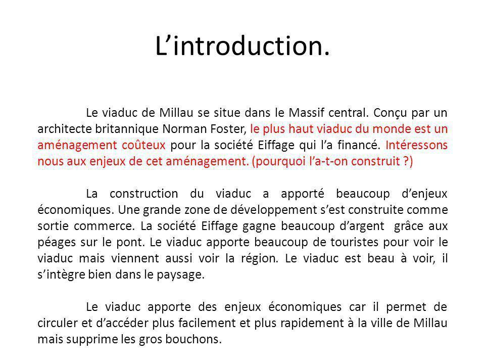 Lintroduction. Le viaduc de Millau se situe dans le Massif central. Conçu par un architecte britannique Norman Foster, le plus haut viaduc du monde es