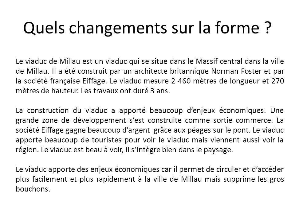 Quels changements sur la forme ? Le viaduc de Millau est un viaduc qui se situe dans le Massif central dans la ville de Millau. Il a été construit par