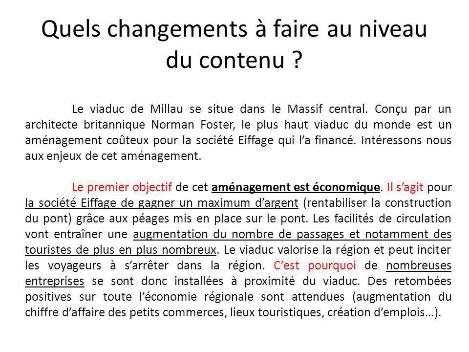 Quels changements à faire au niveau du contenu ? Le viaduc de Millau se situe dans le Massif central. Conçu par un architecte britannique Norman Foste