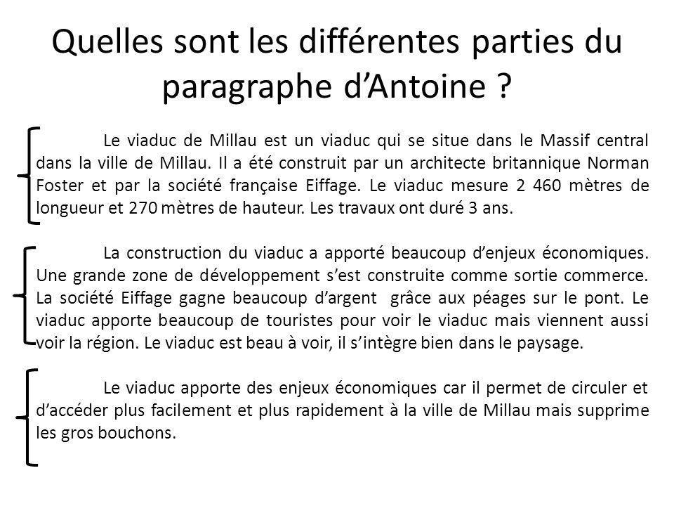 Quelles sont les différentes parties du paragraphe dAntoine ? Le viaduc de Millau est un viaduc qui se situe dans le Massif central dans la ville de M
