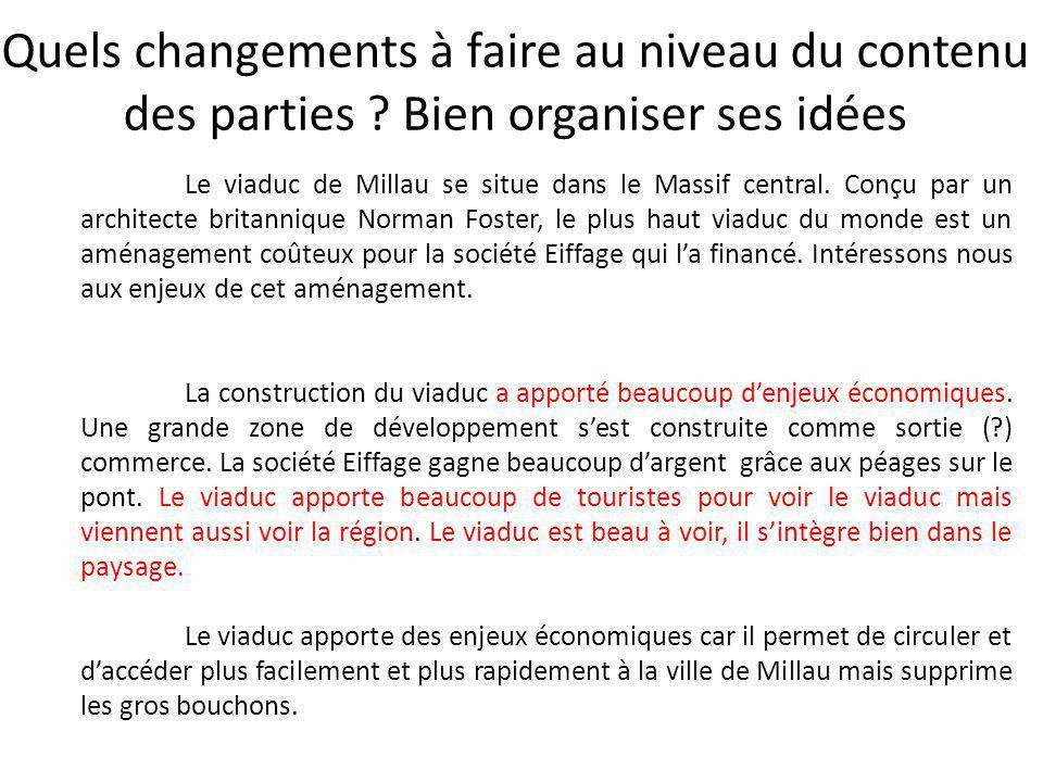 Quels changements à faire au niveau du contenu des parties ? Bien organiser ses idées Le viaduc de Millau se situe dans le Massif central. Conçu par u