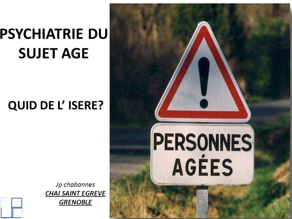 PSYCHIATRIE DU SUJET AGE QUID DE L ISERE? Jp chabannes CHAI SAINT EGREVE GRENOBLE