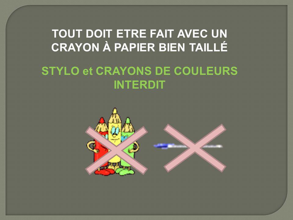 TOUT DOIT ETRE FAIT AVEC UN CRAYON À PAPIER BIEN TAILLÉ STYLO et CRAYONS DE COULEURS INTERDIT