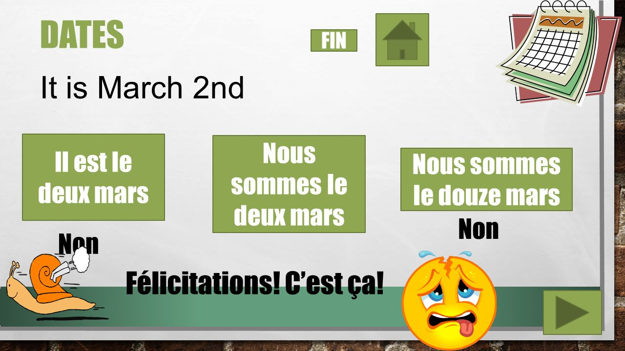 DATES February 1 st Le premier fevrier Le un février Le premier février Non Félicitations! Cest ça! FIN