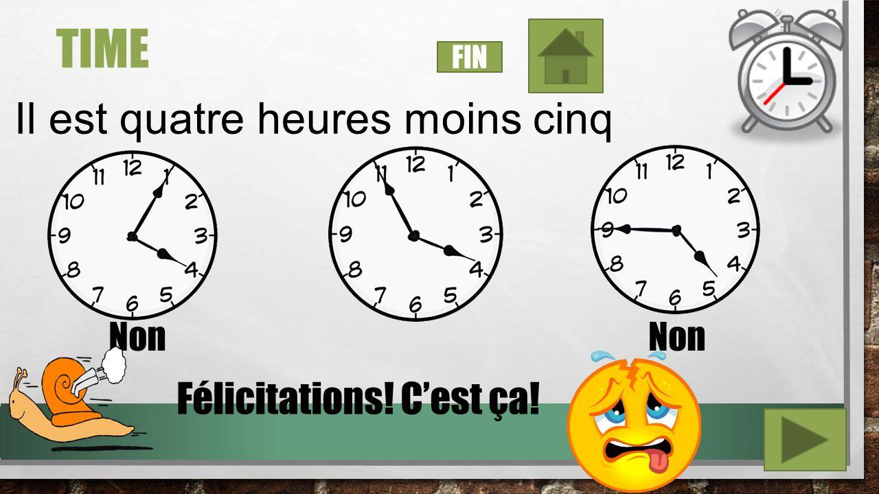 TIME Il est douze heures moins le quart Non Félicitations! Cest ça! ` FIN