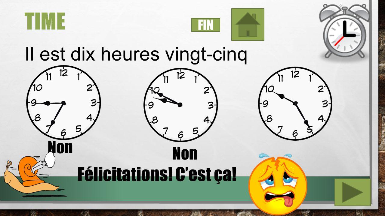 TIME Il est quatre heures moins cinq Non Félicitations! Cest ça! FIN