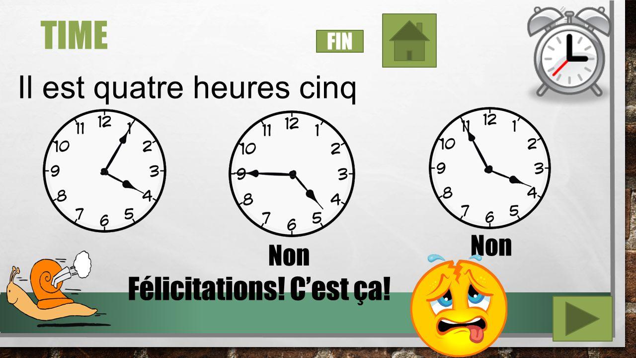 TIME Il est dix heures vingt-cinq Non Félicitations! Cest ça! FIN