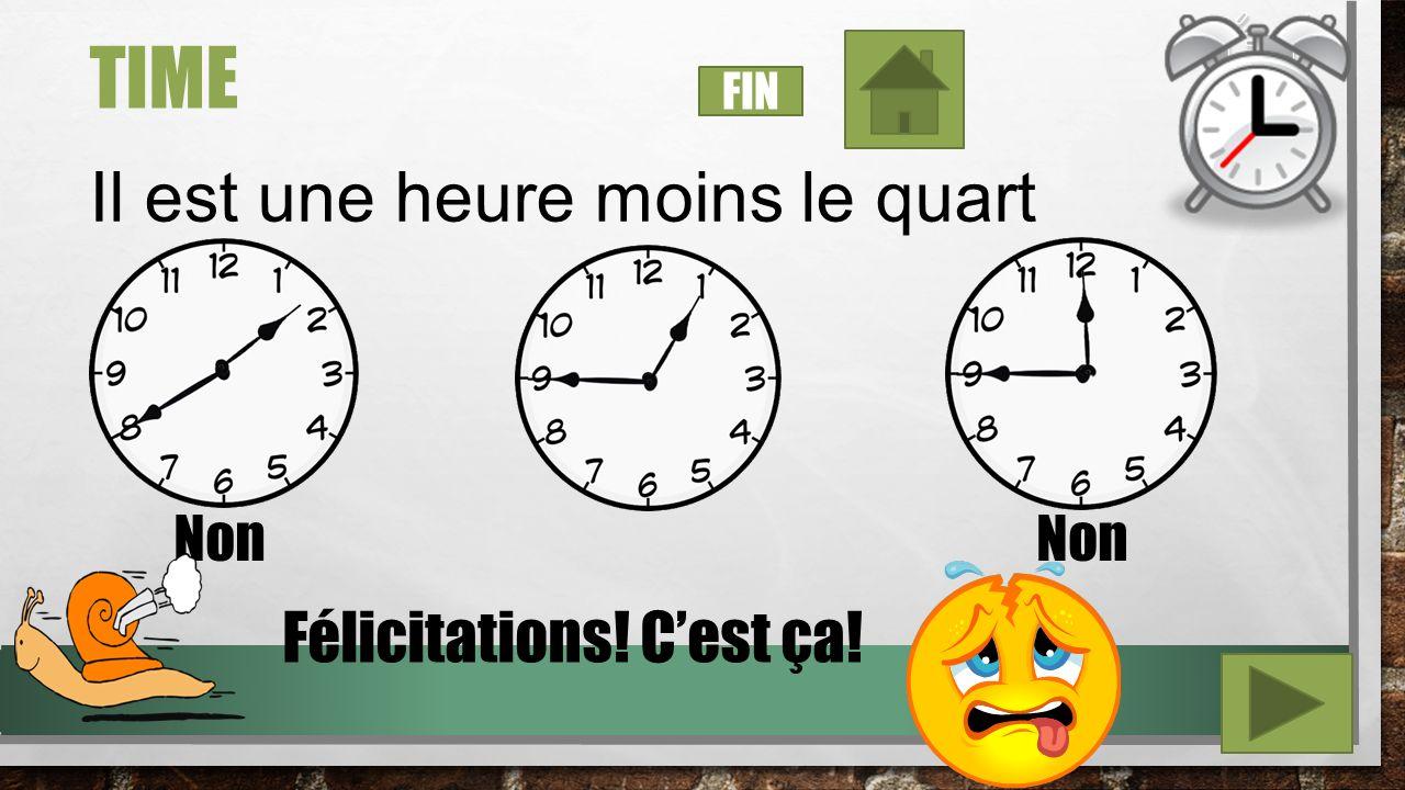 TIME Il est quatre heures cinq Non Félicitations! Cest ça! FIN