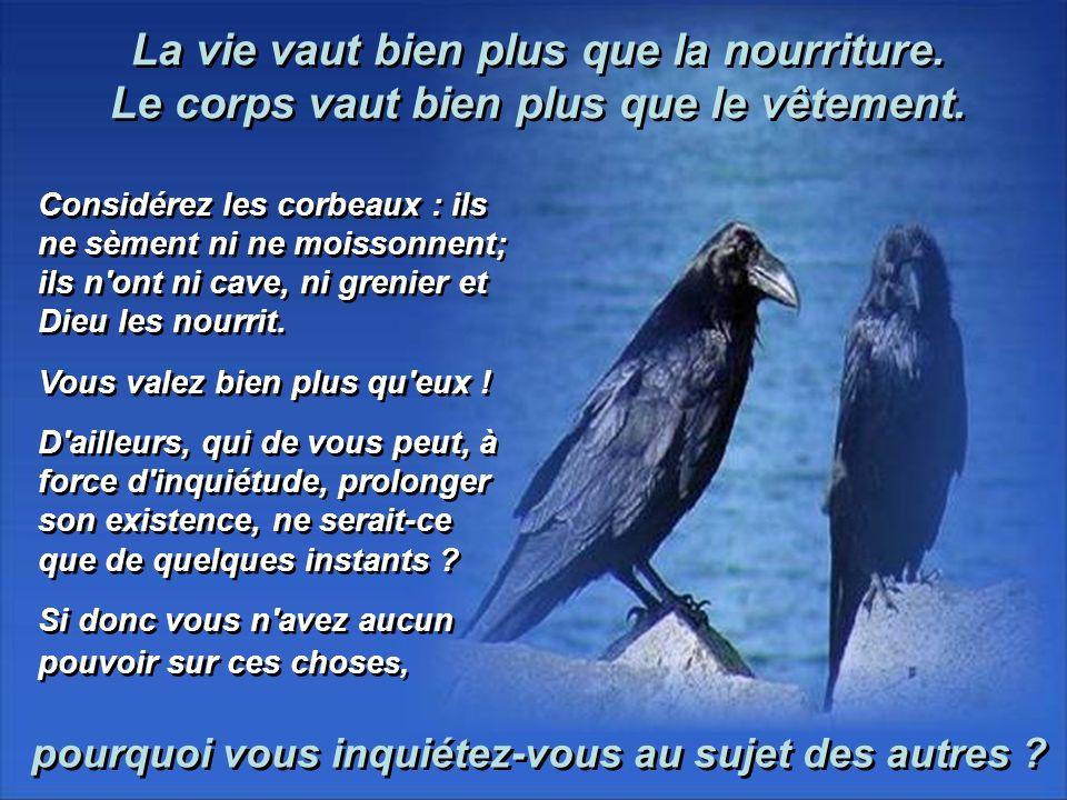 Considérez les corbeaux : ils ne sèment ni ne moissonnent; ils n ont ni cave, ni grenier et Dieu les nourrit.