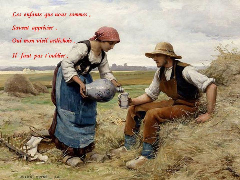 Si nos anciens chez nous, Ont beaucoup travaillé, Sans ménager leur peine, Pour te rendre si belle,