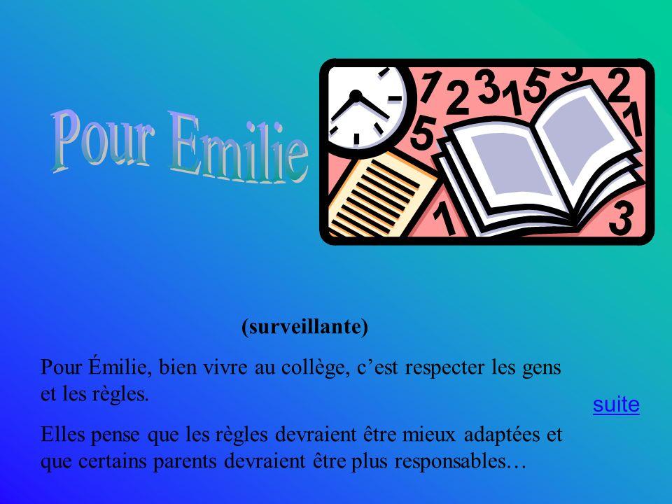(surveillante) Pour Émilie, bien vivre au collège, cest respecter les gens et les règles. Elles pense que les règles devraient être mieux adaptées et