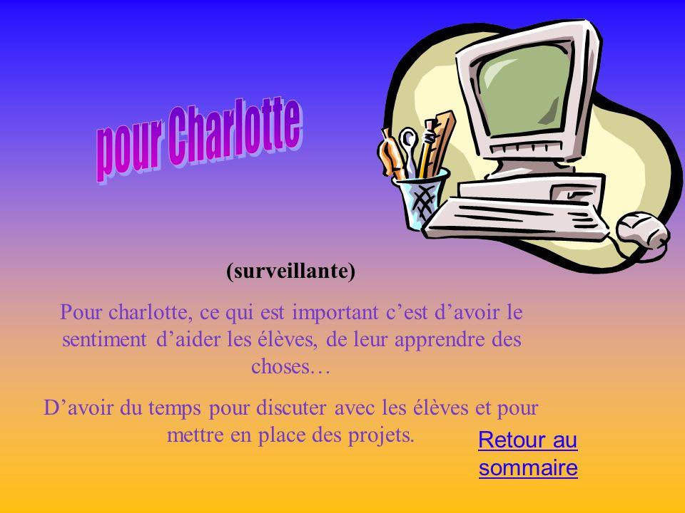 (surveillante) Pour charlotte, ce qui est important cest davoir le sentiment daider les élèves, de leur apprendre des choses… Davoir du temps pour dis