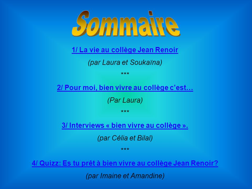 1/ La vie au collège Jean Renoir (par Laura et Soukaïna) *** 2/ Pour moi, bien vivre au collège cest… (Par Laura) *** 3/ Interviews « bien vivre au co