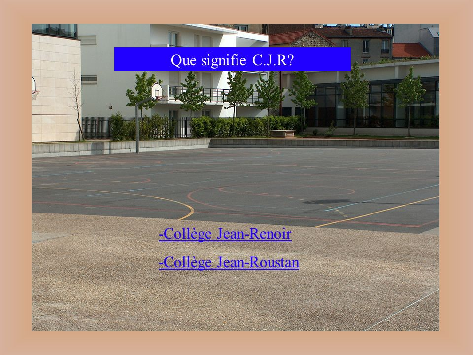 Que signifie C.J.R? -Collège Jean-Renoir -Collège Jean-Roustan