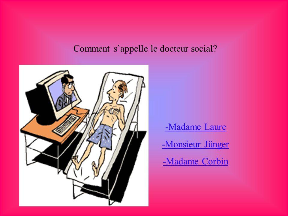 Comment sappelle le docteur social? -Madame Laure -Monsieur Jünger -Madame Corbin