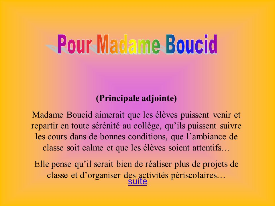 (Principale adjointe) Madame Boucid aimerait que les élèves puissent venir et repartir en toute sérénité au collège, quils puissent suivre les cours d