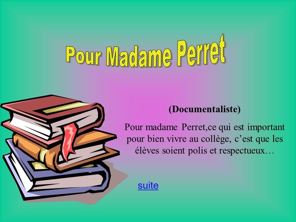 (Documentaliste) Pour madame Perret,ce qui est important pour bien vivre au collège, cest que les élèves soient polis et respectueux… suite