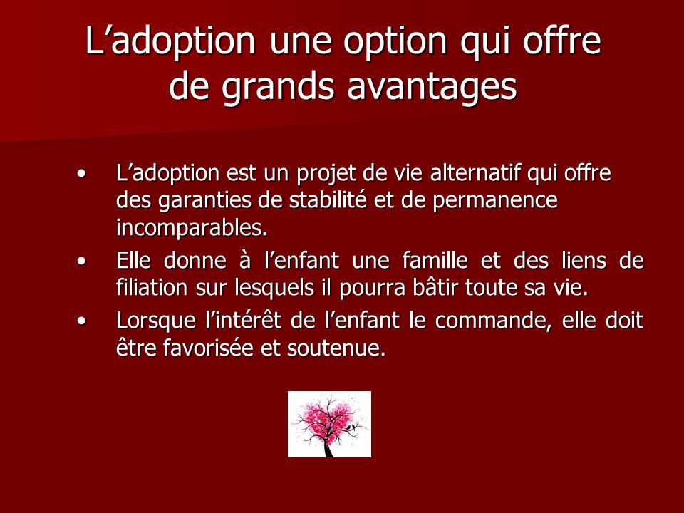 Ladoption une option qui offre de grands avantages Ladoption est un projet de vie alternatif qui offre des garanties de stabilité et de permanence inc