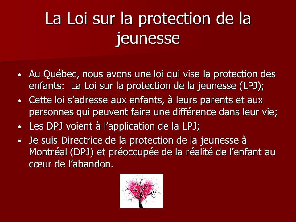 La Loi sur la protection de la jeunesse Au Québec, nous avons une loi qui vise la protection des enfants: La Loi sur la protection de la jeunesse (LPJ