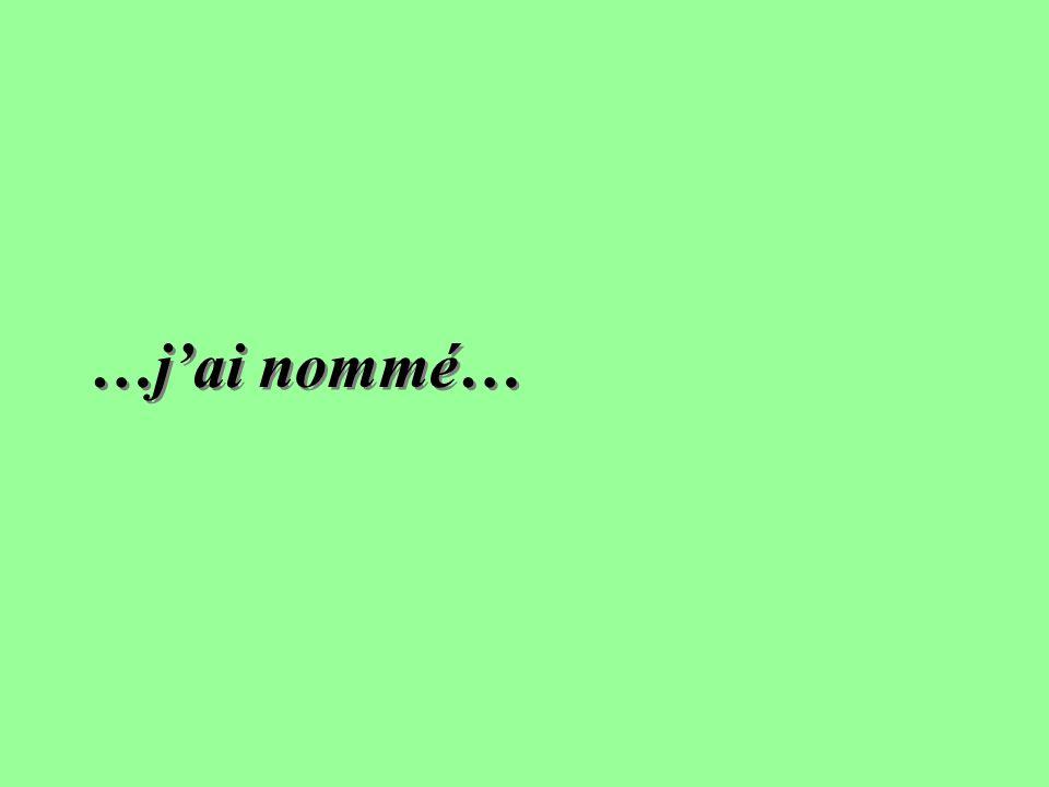 …jai nommé…