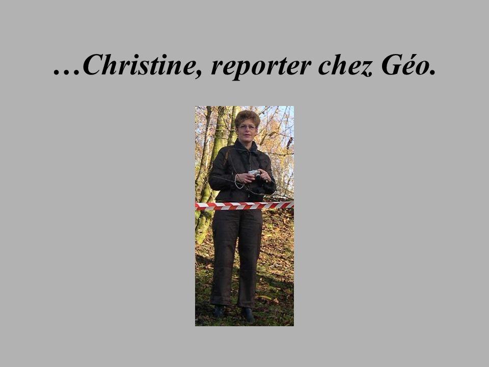 …Christine, reporter chez Géo.