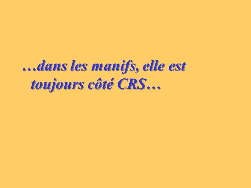 …dans les manifs, elle est toujours côté CRS…