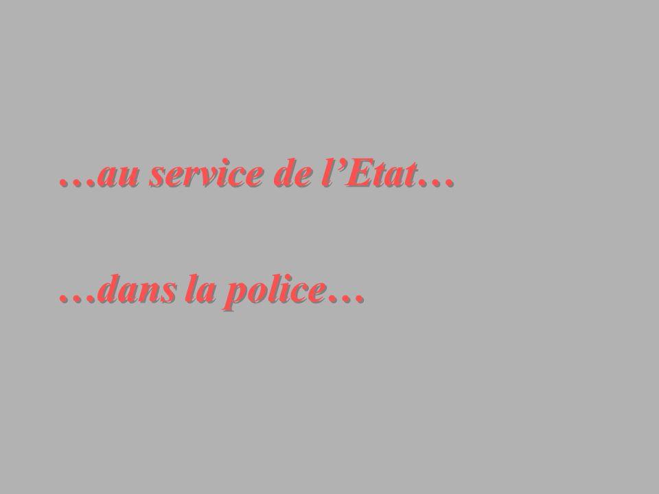 …au service de lEtat… …dans la police… …au service de lEtat… …dans la police…