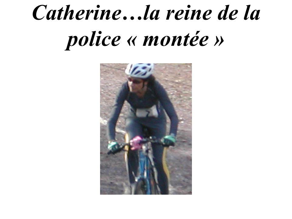 Catherine…la reine de la police « montée »