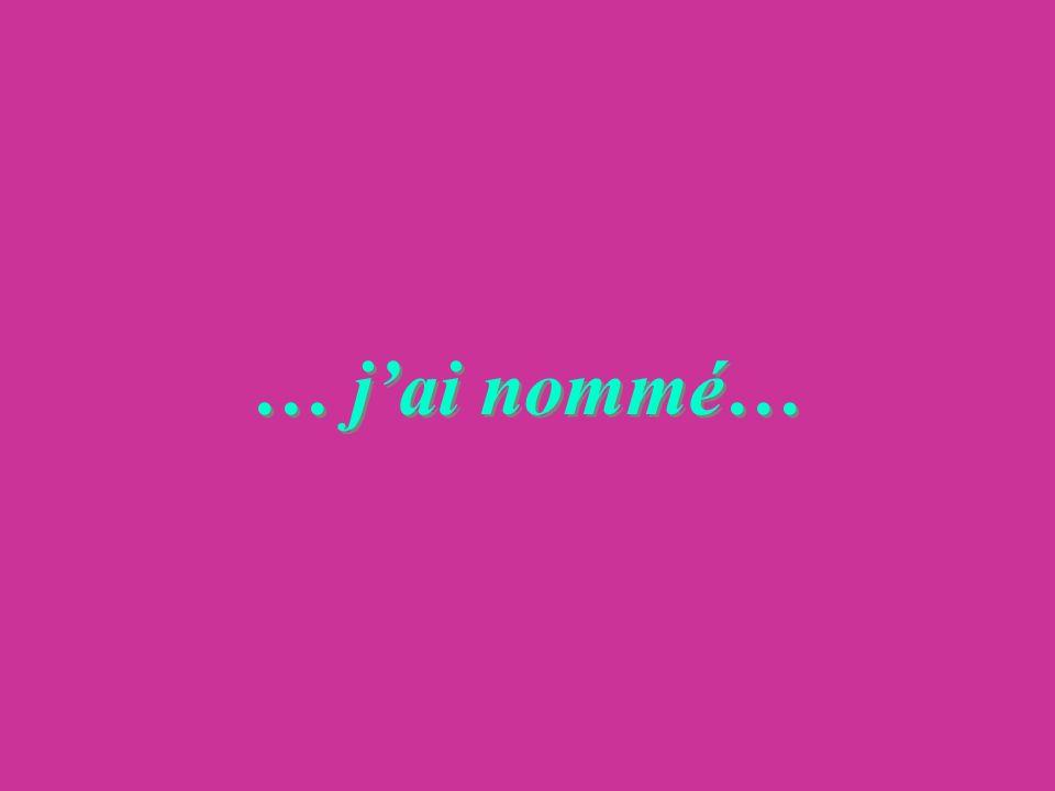 … jai nommé…