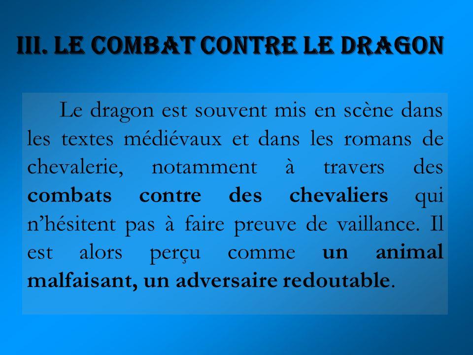Le dragon est souvent mis en scène dans les textes médiévaux et dans les romans de chevalerie, notamment à travers des combats contre des chevaliers q